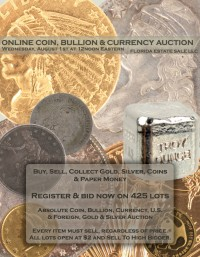ABSOLUTE ONLINE COIN & BULLION AUCTION - U.S. Gold & Silver Coins, Bullion, Foreign, Paper Money